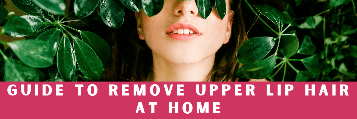Different methods on how to remove upper lip hair at home